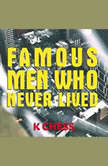 Famous Men Who Never Lived, K Chess
