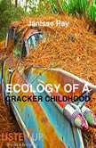 Ecology of a Cracker Childhood The World as Home, Janisse Ray