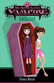 My Sister the Vampire #1: Switched, Sienna Mercer
