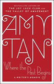 Where the Past Begins A Writer's Memoir, Amy Tan