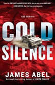 Cold Silence A Joe Rush Novel, James Abel