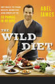 The Wild Diet Get Back to Your Roots, Burn Fat, and Drop Up to 20 Pounds in 40 Days, Abel James