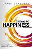 31 Days to Happiness How to Find What Really Matters in Life, Dr.  David Jeremiah
