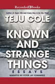 Known and Strange Things Essays, Teju Cole