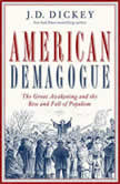 American Demagogue The Great Awakening and the Rise and Fall of Populism, J. D. Dickey