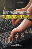 Audio Engineering Tip's Audio Engineering , Donald Reed
