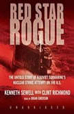 Red Star Rogue The Untold Story of a Soviet Submarines Nuclear Strike Attempt on the U.S., Kenneth Sewell with Clint Richmond