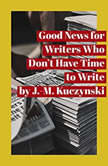 Good News for Writers Who Don't have Time to Write, J.-M. Kuczynski