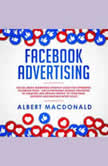 Facebook Advertising: Social Media Marketing Strategy Guide for Optimizing Facebook Page - Discover Money Making Strategies by Creating Ads Driving Traffic To Your Page, Business and Making More Sales, Albert MacDonald