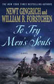 To Try Men's Souls A Novel of George Washington and the Fight for American Freedom, William Dufris