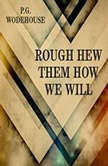 Rough-Hew Them How We Will, P. G. Wodehouse