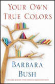 Your Own True Colors Timeless Wisdom from America's Grandmother, Barbara Bush