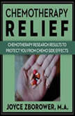 Chemotherapy Relief -- Chemotherapy Research Results to Protect You From Chemo Side Effects, Joyce Zborower