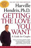 Getting the Love You Want A Guide for Couples, Harville Hendrix, Ph.D.
