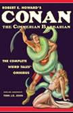 Robert E. Howard's Conan the Cimmerian Barbarian: The Complete Weird Tales Omnibus, Robert E. Howard