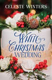 White Christmas Wedding A Novel, Celeste Winters