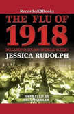 The Flu of 1918 Millions Dead Worldwide, Jessica Rudolph