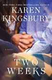 Two Weeks A Novel, Karen Kingsbury