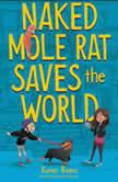 Naked Mole Rat Saves the World, Karen Rivers