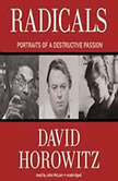 Radicals Portraits of a Destructive Passion, David Horowitz