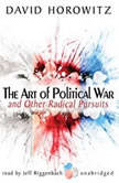 The Art of Political War and Other Radical Pursuits, David Horowitz