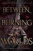 Between Burning Worlds, Jessica Brody
