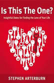 Is This The One? Simple Dates for Finding the Love of Your Life, Stephen Arterburn
