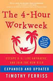 The 4-Hour Workweek (Expanded and Updated) Escape 95, Live Anywhere, and Join the New Rich, Timothy Ferriss