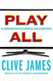 Play All A Bingewatchers Notebook, Clive James