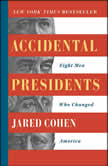 Accidental Presidents Eight Men Who Changed America, Jared Cohen