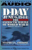 D-Day June 6, 1944 -- The Climactic Battle of WWII, Stephen E. Ambrose