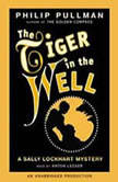 A Sally Lockhart Mystery: The Tiger In the Well Book Three, Philip Pullman