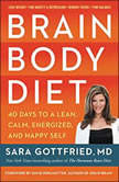 Brain Body Diet 40 Days to a Lean, Calm, Energized, and Happy Self, Sara Gottfried