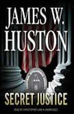 Secret Justice, James W. Huston