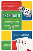 Chancing It The Laws of Chance--And What They Mean for You, Robert Matthews