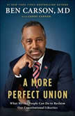A More Perfect Union What We the People Can Do to Reclaim Our Constitutional Liberties, Ben Carson, MD