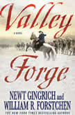Valley Forge George Washington and the Crucible of Victory, Newt Gingrich