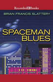 Spaceman Blues A Love Song, Brian Francis Slattery