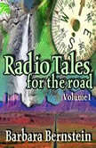 Radio Tales for the Road, Volume One Transformational Journeys through Time, Space, and Memory, Barbara Bernstein
