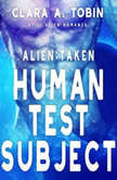 Alien: Taken - Human Test Subject (Scifi Alien Abduction Erotica Romance) , Clara A. Tobin