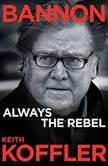 Bannon Always the Rebel, Keith Koffler