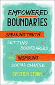 Empowered Boundaries Speaking Truth, Setting Boundaries, and Inspiring Social Change, Cristien Storm