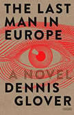 The Last Man in Europe A Novel, Dennis Glover