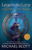 Legends and Lore Ireland's Folk Tales, Michael Scott