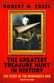 The Greatest Treasure Hunt in History: The Story of the Monuments Men, Robert M. Edsel