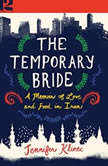 The Temporary Bride A Memoir of Love and Food in Iran, Jennifer Klinec