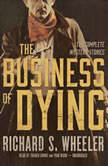 The Business of Dying The Complete Western Stories, Richard S. Wheeler