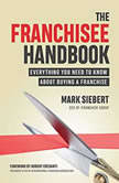 The Franchisee Handbook Everything You Need to Know About Buying a Franchise, Mark Siebert