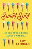Sweet Spot An Ice Cream Binge Across America, Amy Ettinger