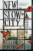 New Slow City Living Simply in the World's Fastest City, William Powers